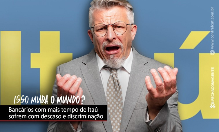 Bancários com mais tempo de casa sofrem descaso e discriminação no Itaú