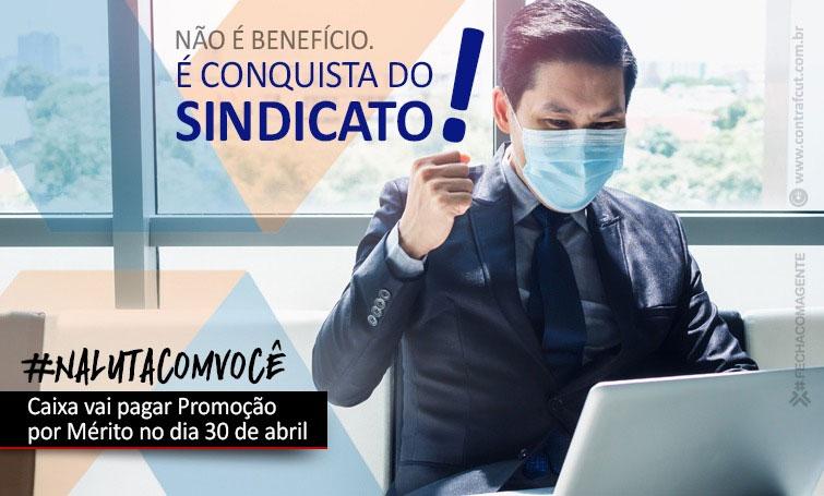 Depois da pressão, Promoção por Mérito será paga em 30 de abril aos empregados da Caixa