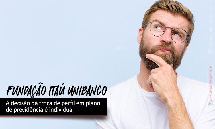 Fundação Itaú Unibanco promove troca de perfil em plano de previdência