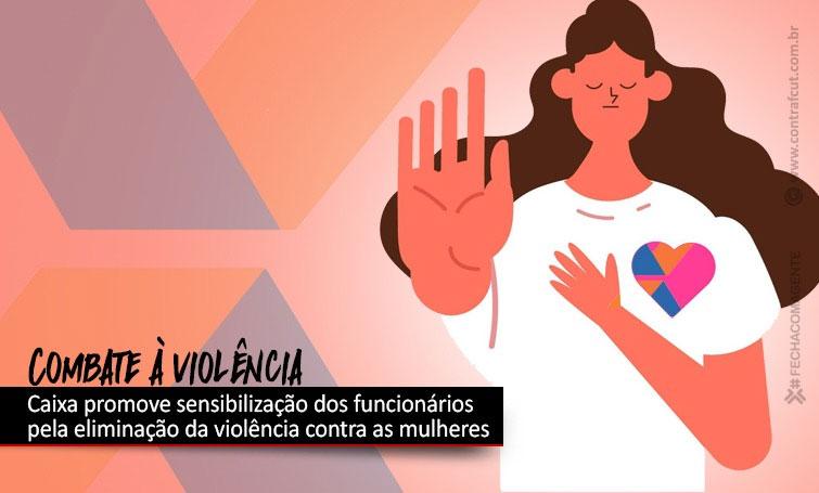 Caixa promove sensibilização dos empregados no combate à violência às mulheres